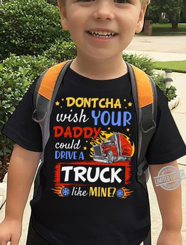 Dontcha Wish Your Daddy Could Drive A Truck Like Mine Shirt