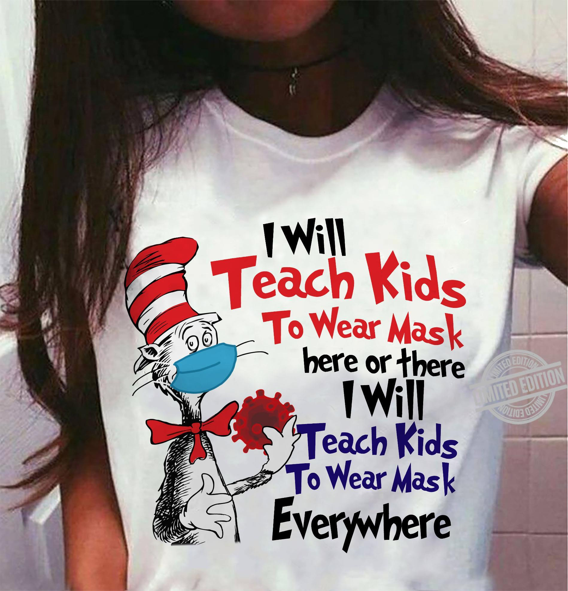 Dr Suess I Will Teach Kids To Wear Mask Here Or There I Will Teach Kids To Wear Mask Everywhere Shirt