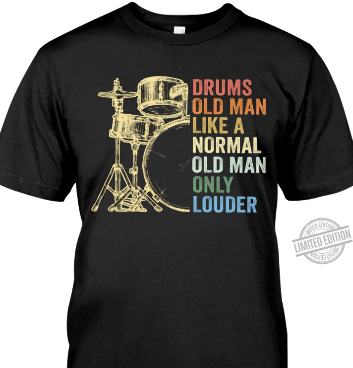 Drums Old Man Like A Normal Old Man Only Louder Shirt