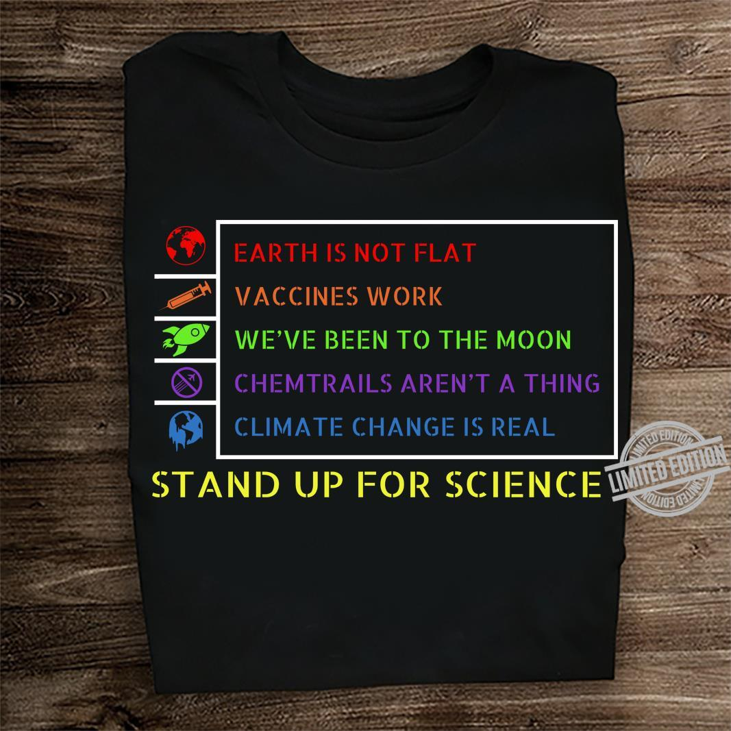 Earth Is Not Flat Vaccines Work We've Been To The Moon Chemtrails Aren't A Thing Climate Change Is Real Stand Up For Science Shirt