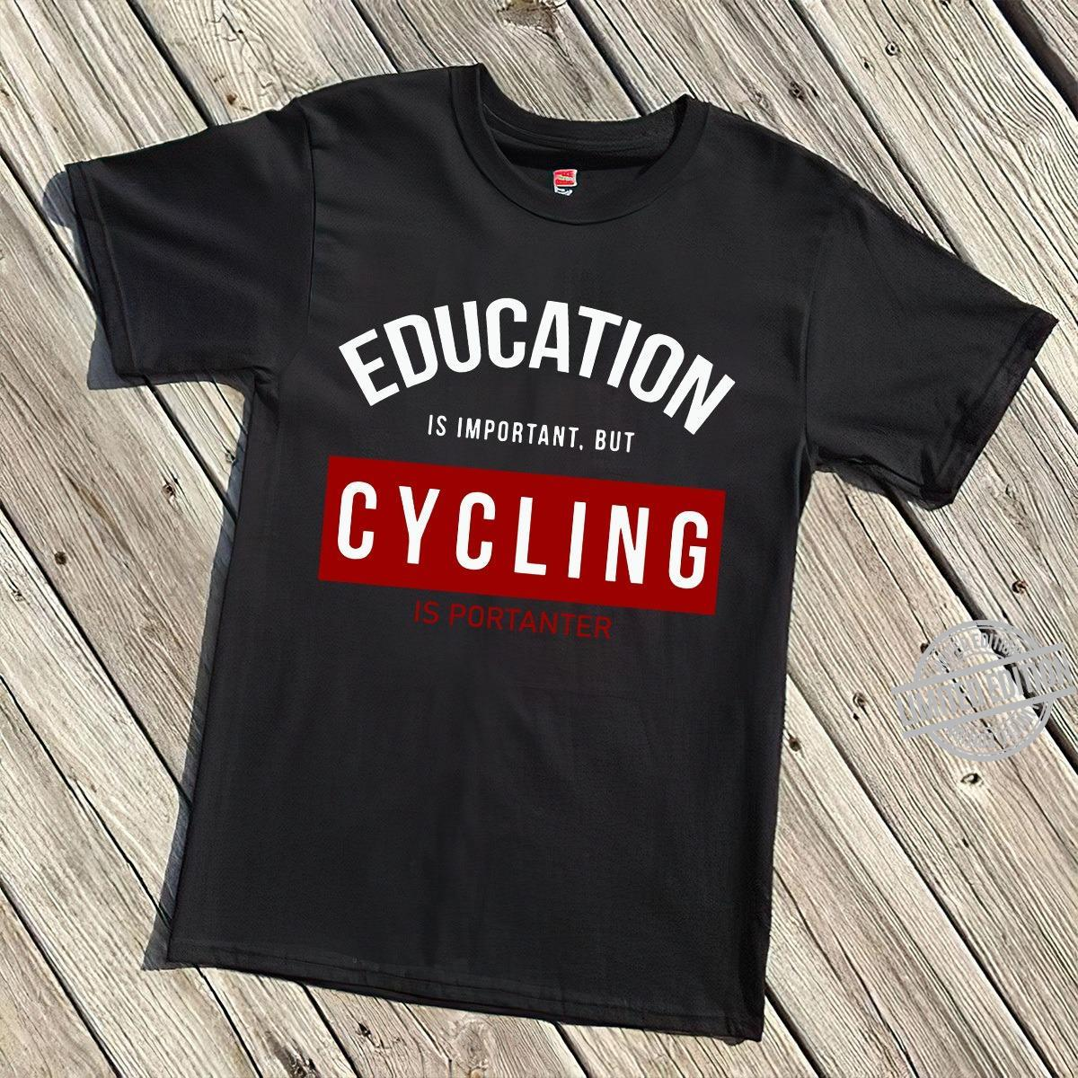 Education Is Important But Cycling Is Portanter Shirt