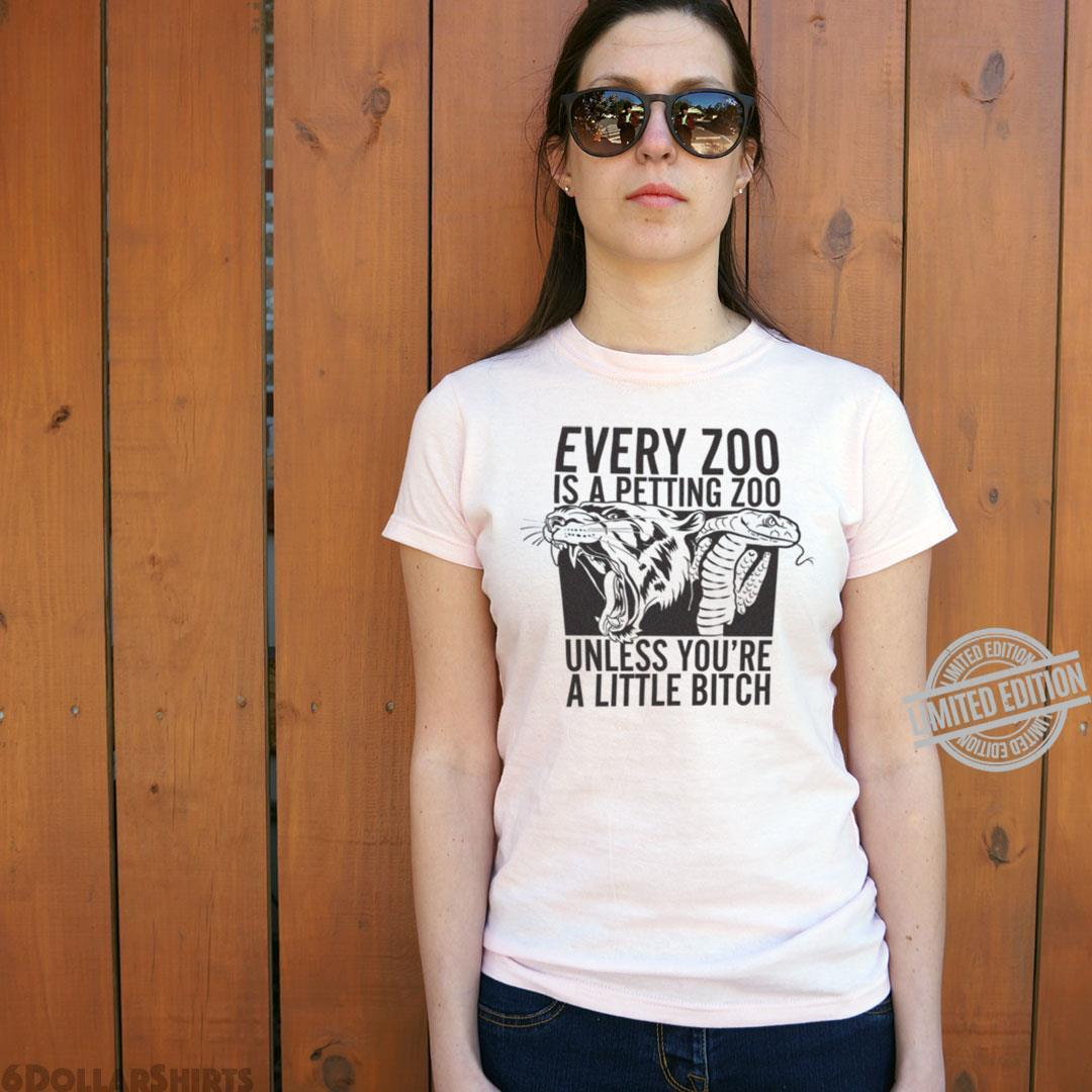 Every Zoo Is A Petting Zoo Unless You're A Little Bitch Shirt