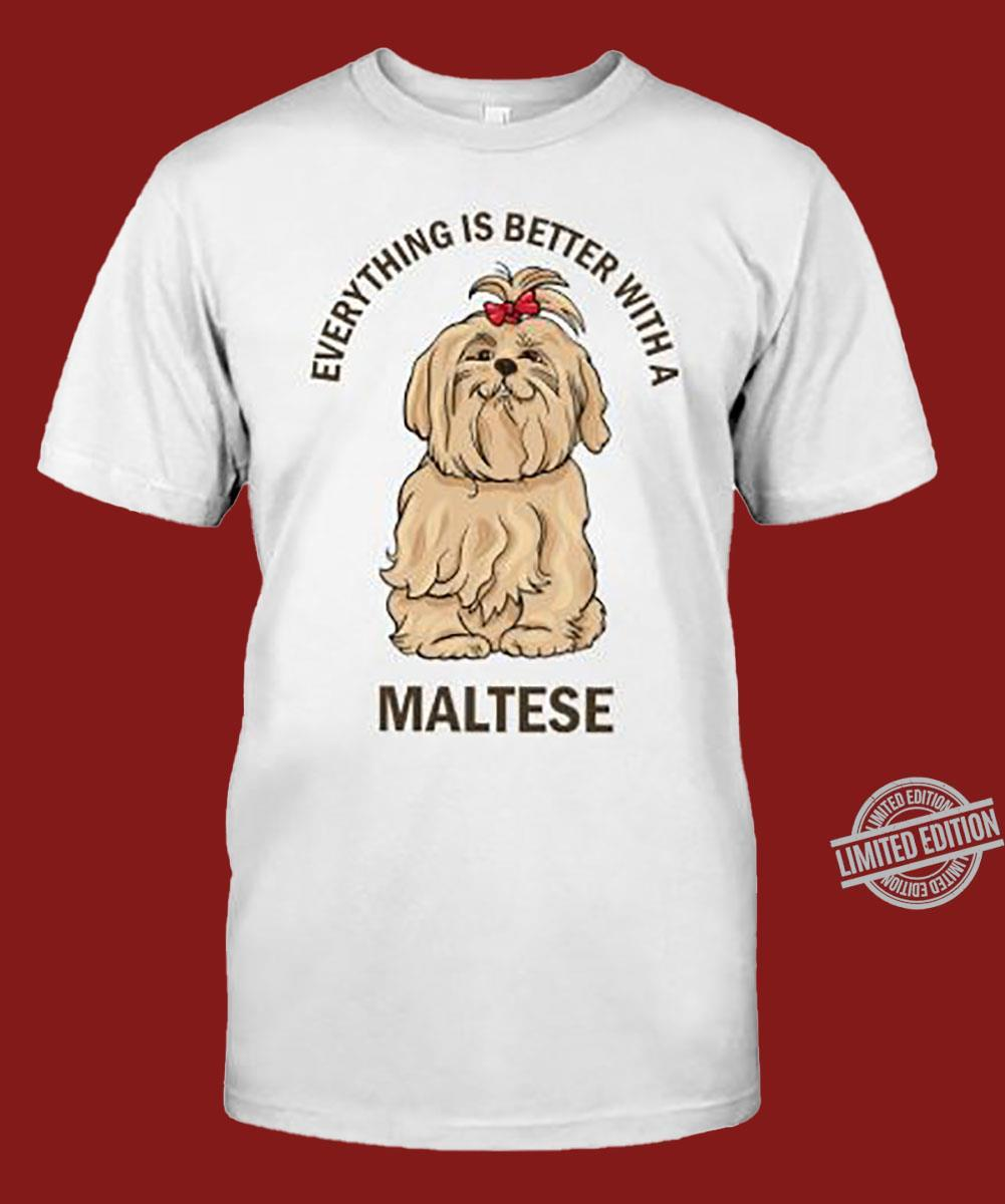 Everything Is Better With A Maltese Shirt