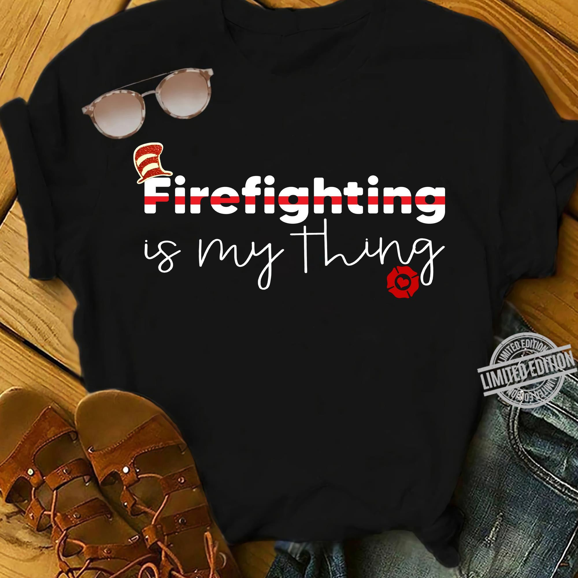 Firefighting Is My Thing Shirt