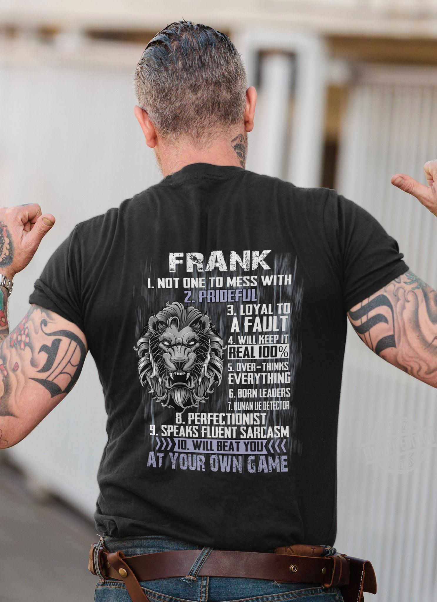 Frank Not One To Mess With Prideful Loyal To A Fault Will Keep It Real 100% Shirt