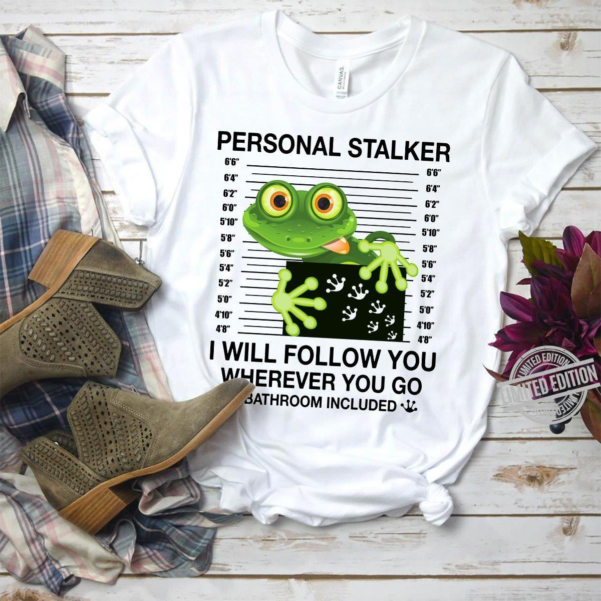 Frog Personal Stalker I Will Follow You Wherever You Go Bathroom Included Shirt