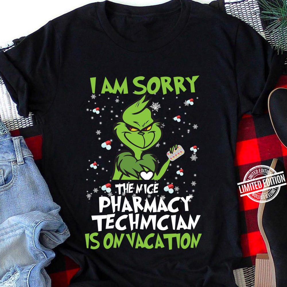 Grinch I Am Sorry The Nice Pharmacy Technician Is On Vacation Shirt