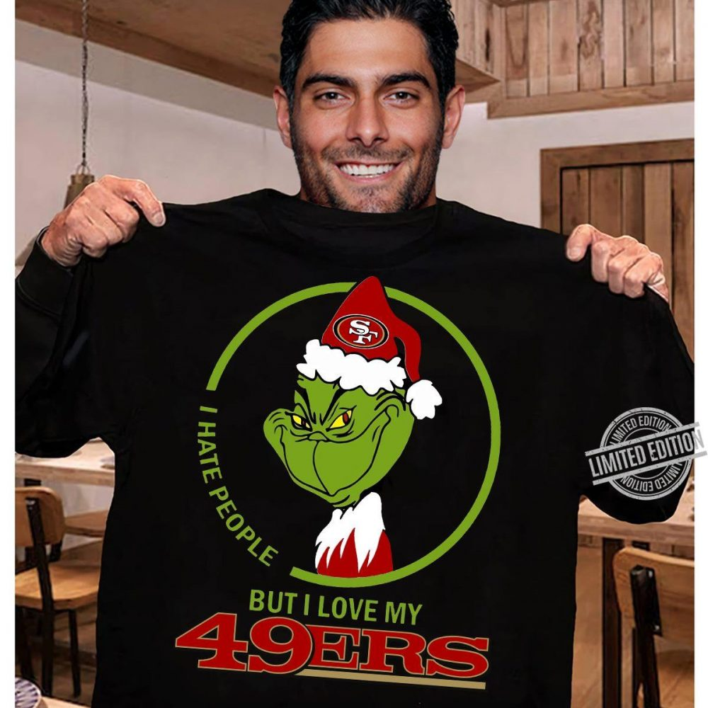 Grinch I hate People But I Love My San Francisco 49er Player Shirt