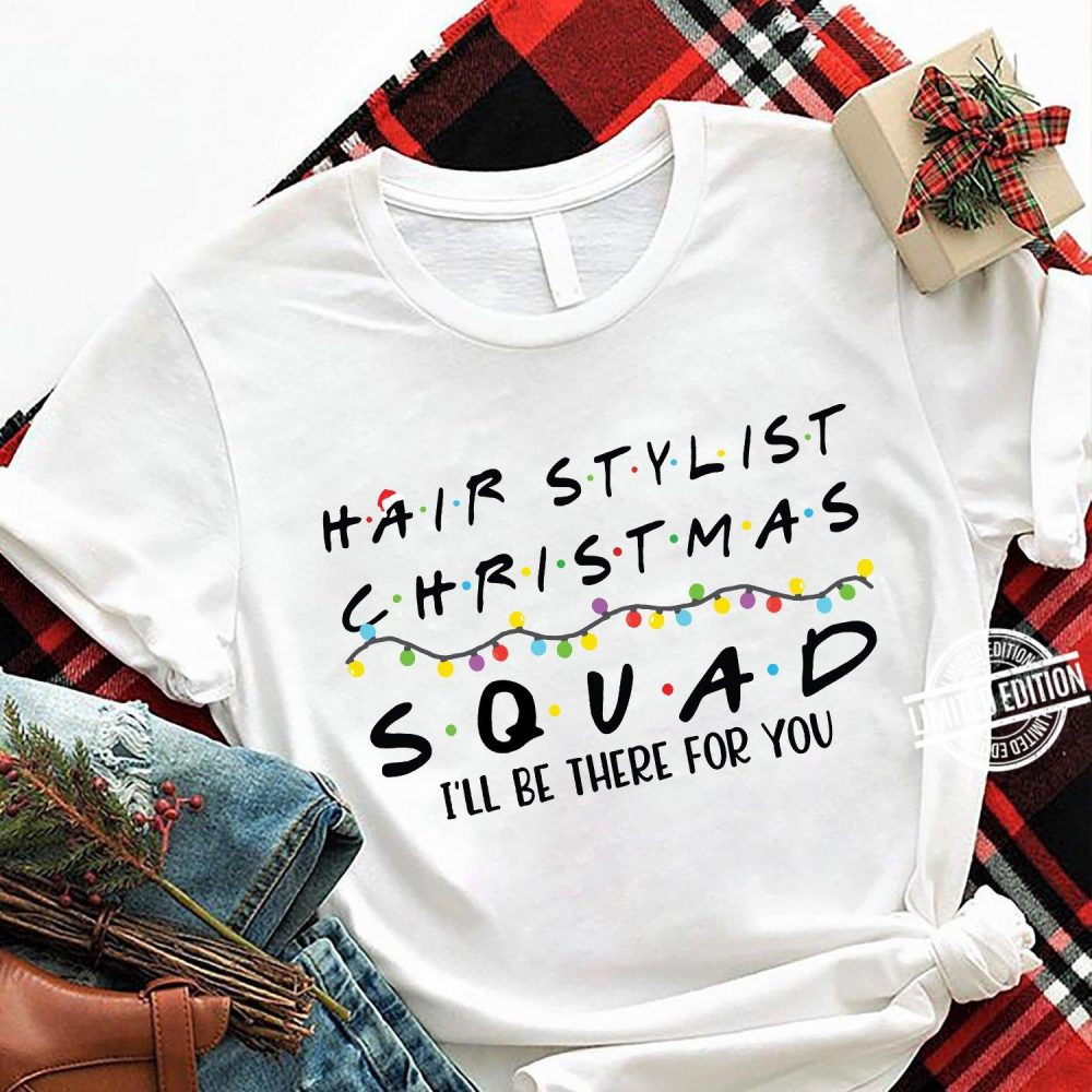 Hair Stylist Christmas Squad I'll Be There For You Shirt