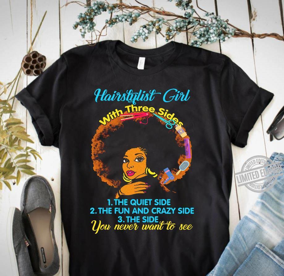 Hair stylish girl with three sides the quiet side the fun and crazy side the side you never want to see shirt