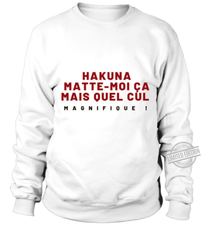 Hakuna Matte-Moi Ca Mais Quel Cul Magnifique Shirt
