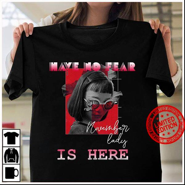 Have No Fear November Lady Is Here Shirt
