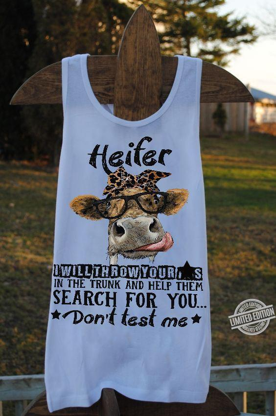 Heifer I Will Throw Your In The Trunk And Help Them Search For You Don't Test Me Shirt