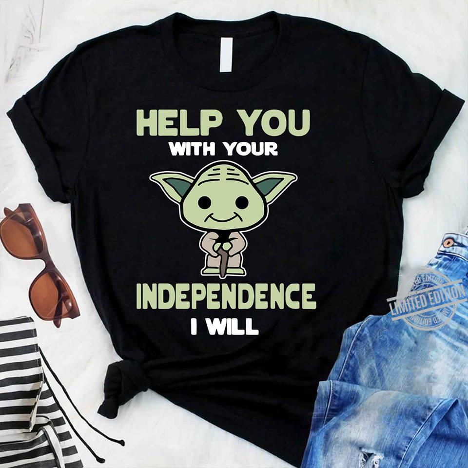 Help You With Your Independence I Will Shirt