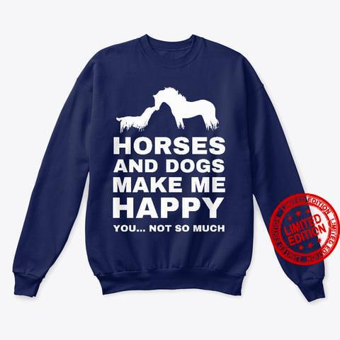 Horses And Dogs Make Me Happy You Not So Much Shirt