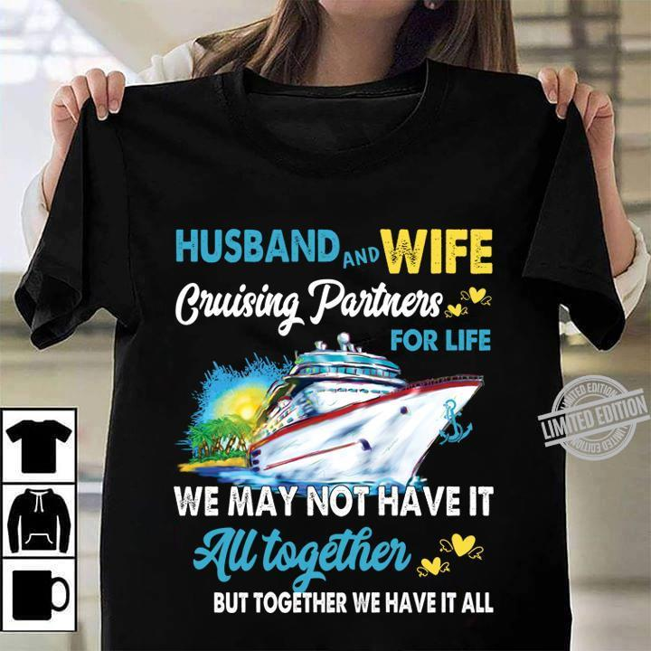 Husband And Wife Cruising Partners For Life We May Not Have It All Together But Together We Have It All Shirt