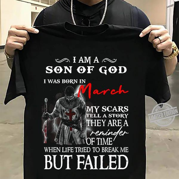 I Am A Son Of God I Was Born In March Of Time When Life Tried To Break Me But Failed Shirt