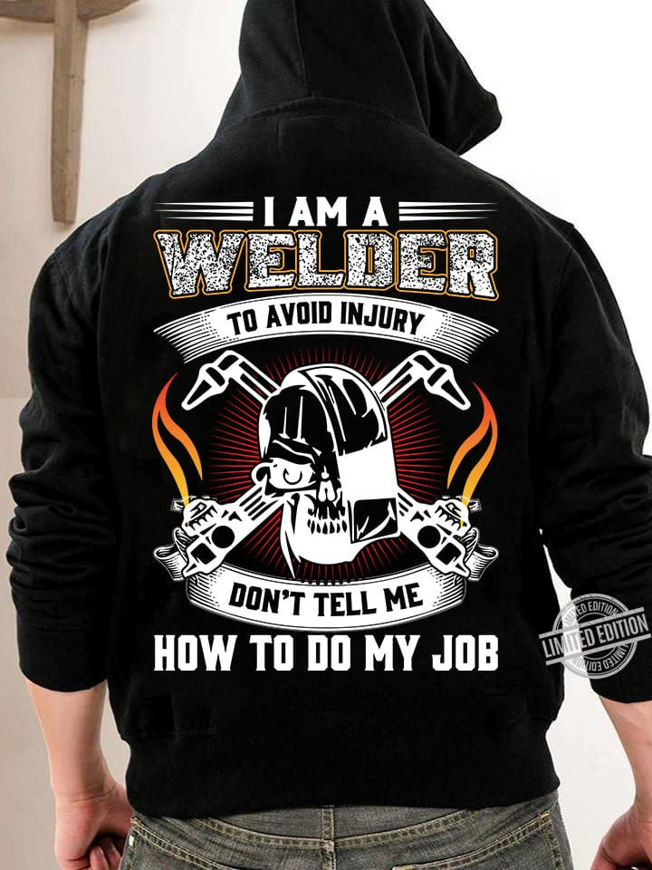 I Am A Welder To Avoid Injury Don't Tell Me How To Do My Job Shirt