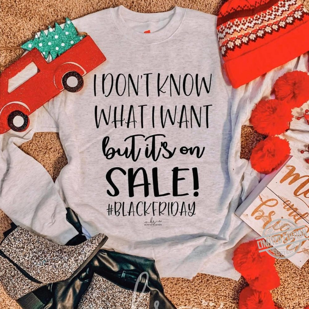 I Don't Know What I Want But It's On Sale Shirt