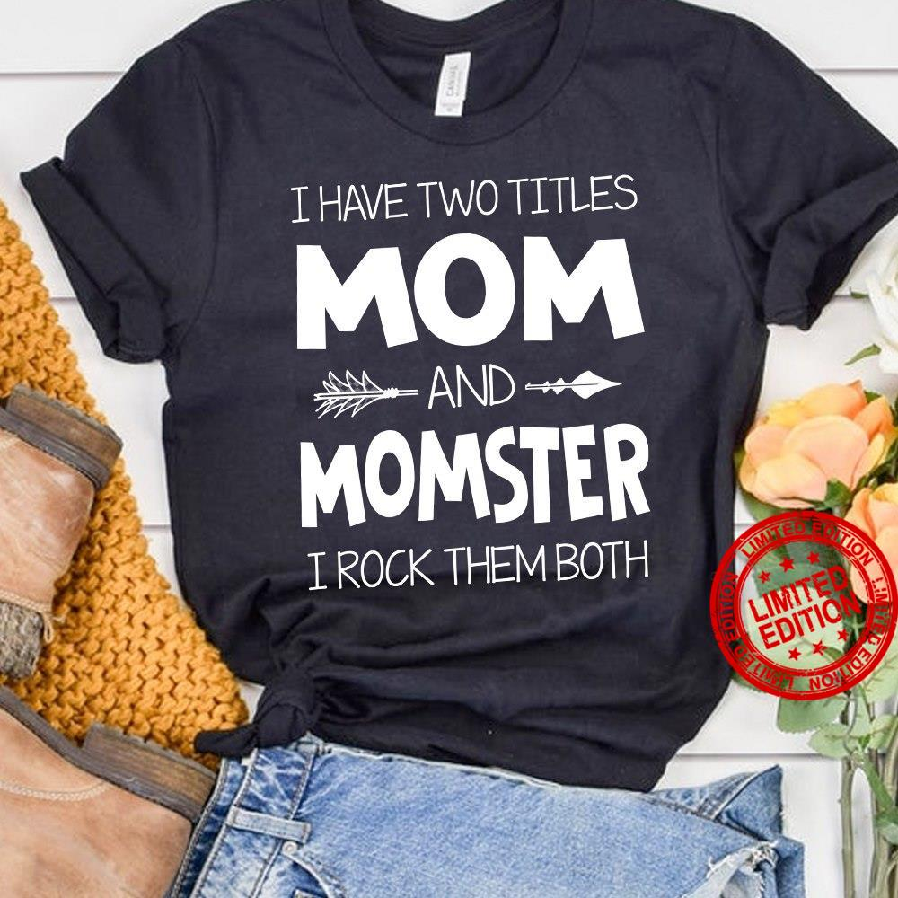 I Have Two Titles Mom And Momster I Rock Them Both Shirt