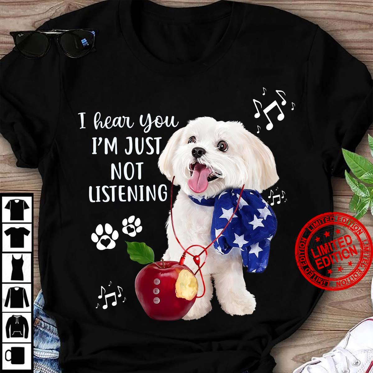 I Hear You I'm Just Not Listening Shirt