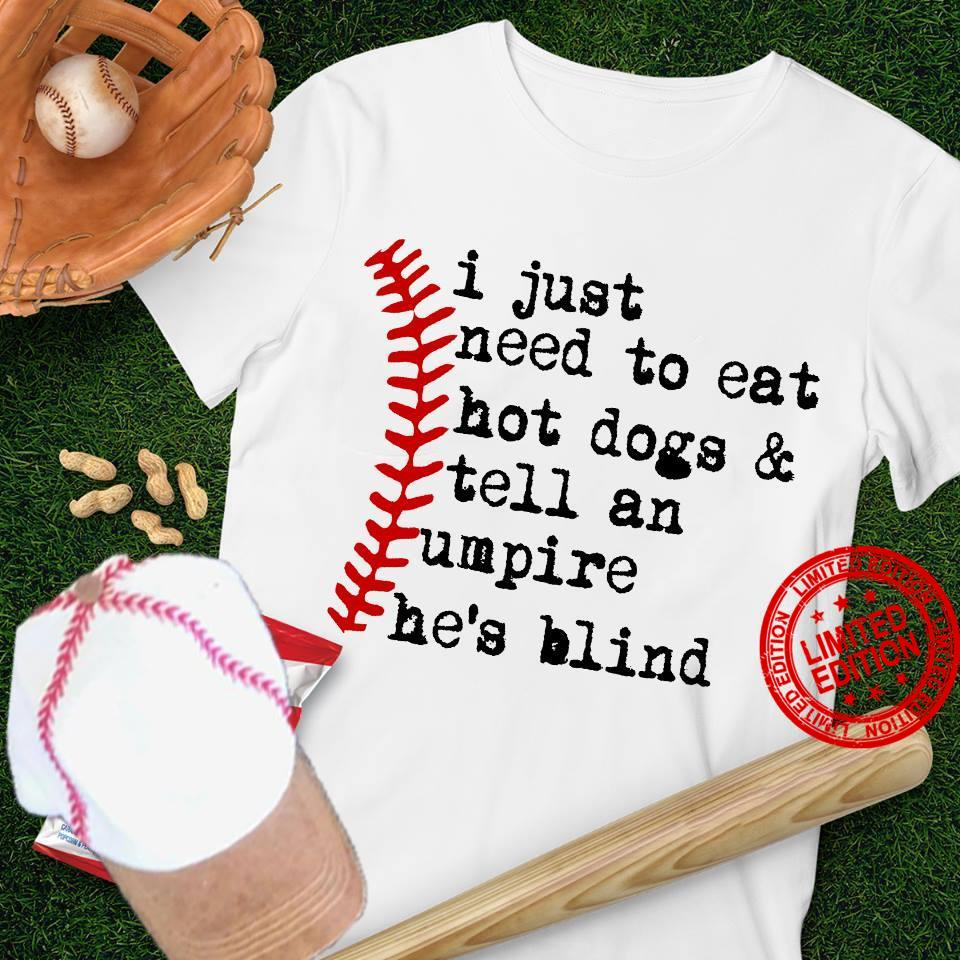 I Just Need To Eat Hot Dogs & Tell An Umpire He's Blind Shirt