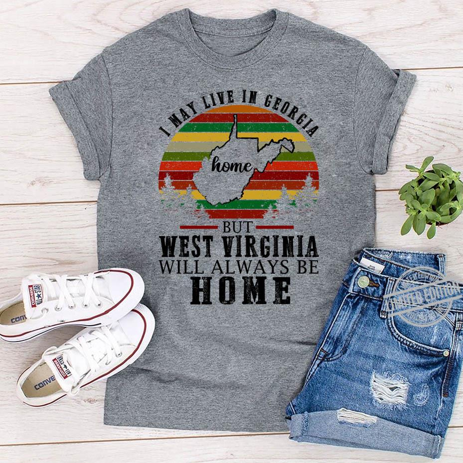 I May Live In Georgia Home But West Virginia Will Always Be Home Shirt