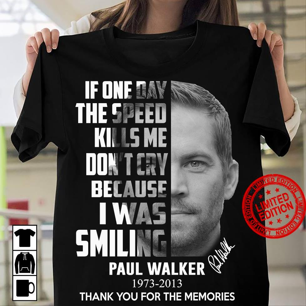 If One Day The Speed Kills Me Don't Cry Because I Was Smiling Paul Walker Thank You For The Memories Shirt