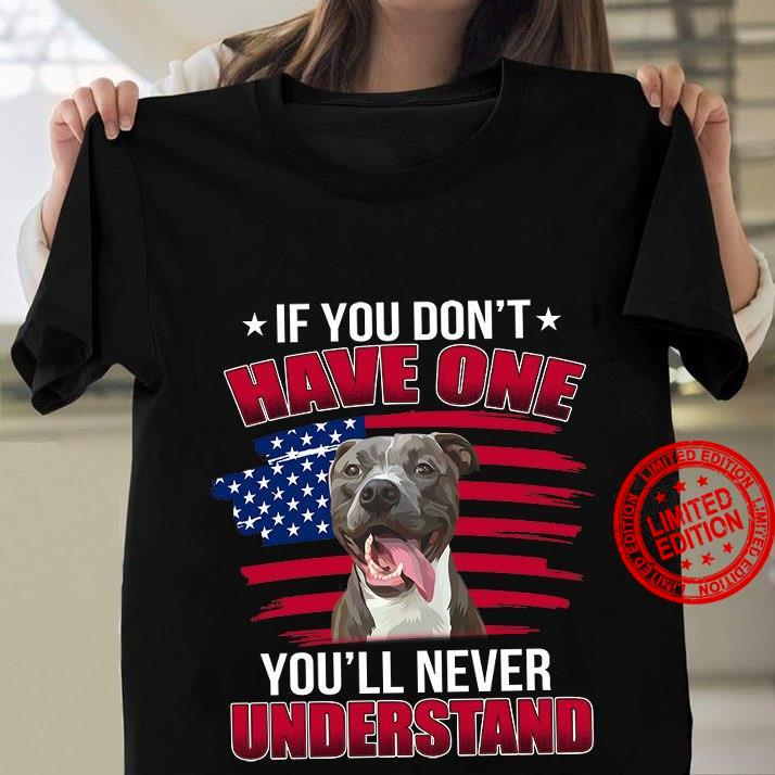 If You Don't Have One You'll Never Understand Shirt