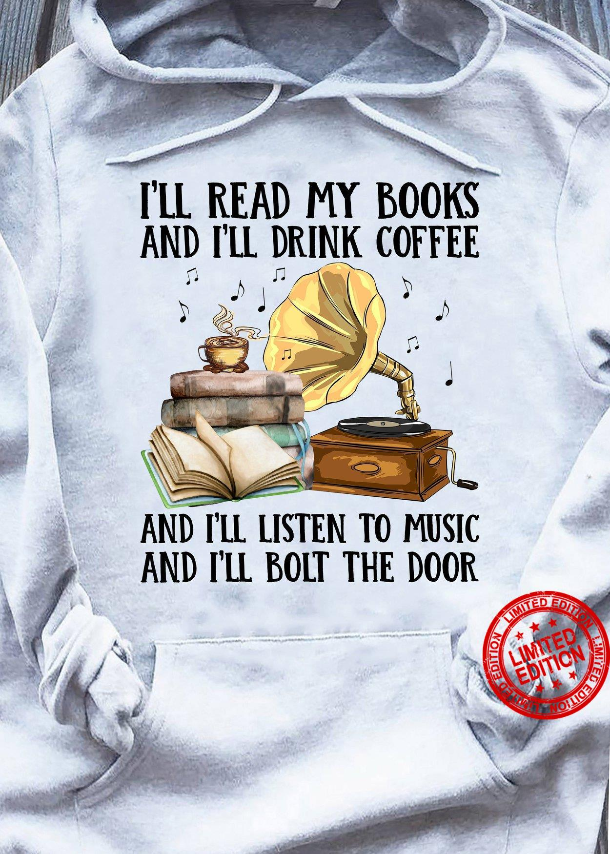 I'll Read My Books And I'll Drink Coffee And I'll Listen To Music And I'll Bolt The Door Shirt