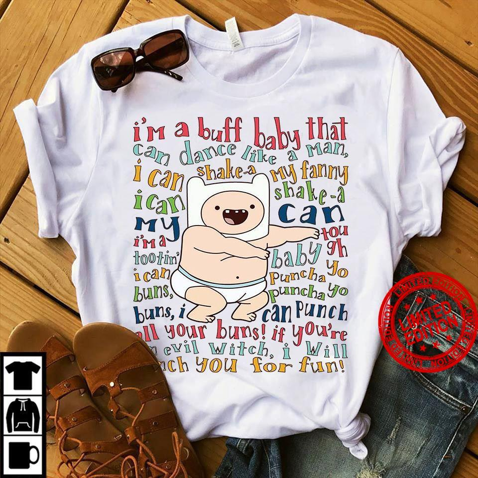 I'm A Buff Baby That Can Dance Like A Man I Can Shake A My Fanny Shirt