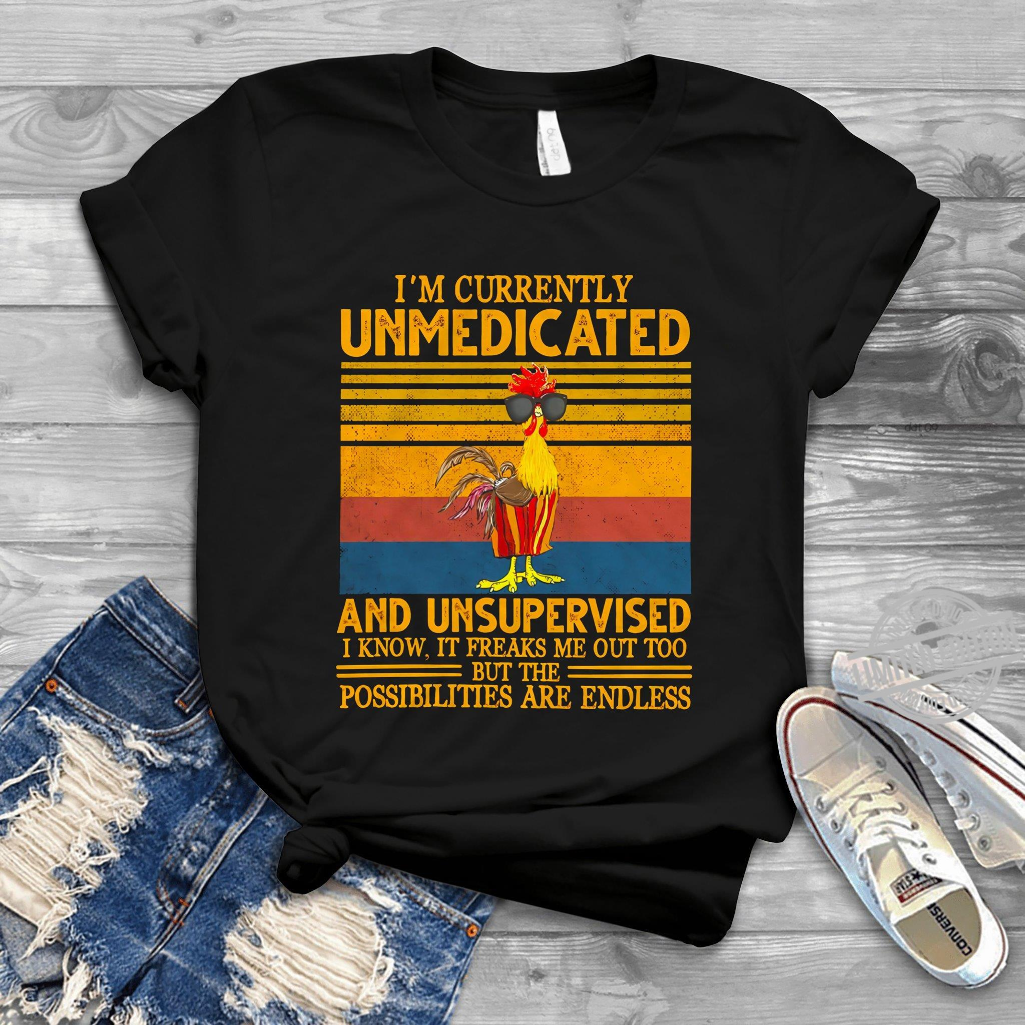 I'm Currently Unmedicated And Unsupervised Possibilities Are Endless Shirt