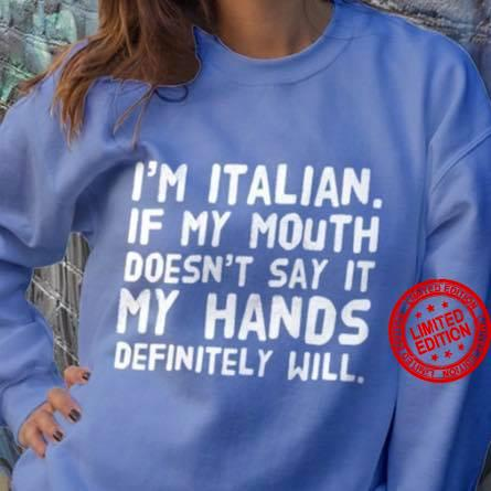 I'm Italian If My Mouth Doesn't Say It My Hands Definitely Will Shirt