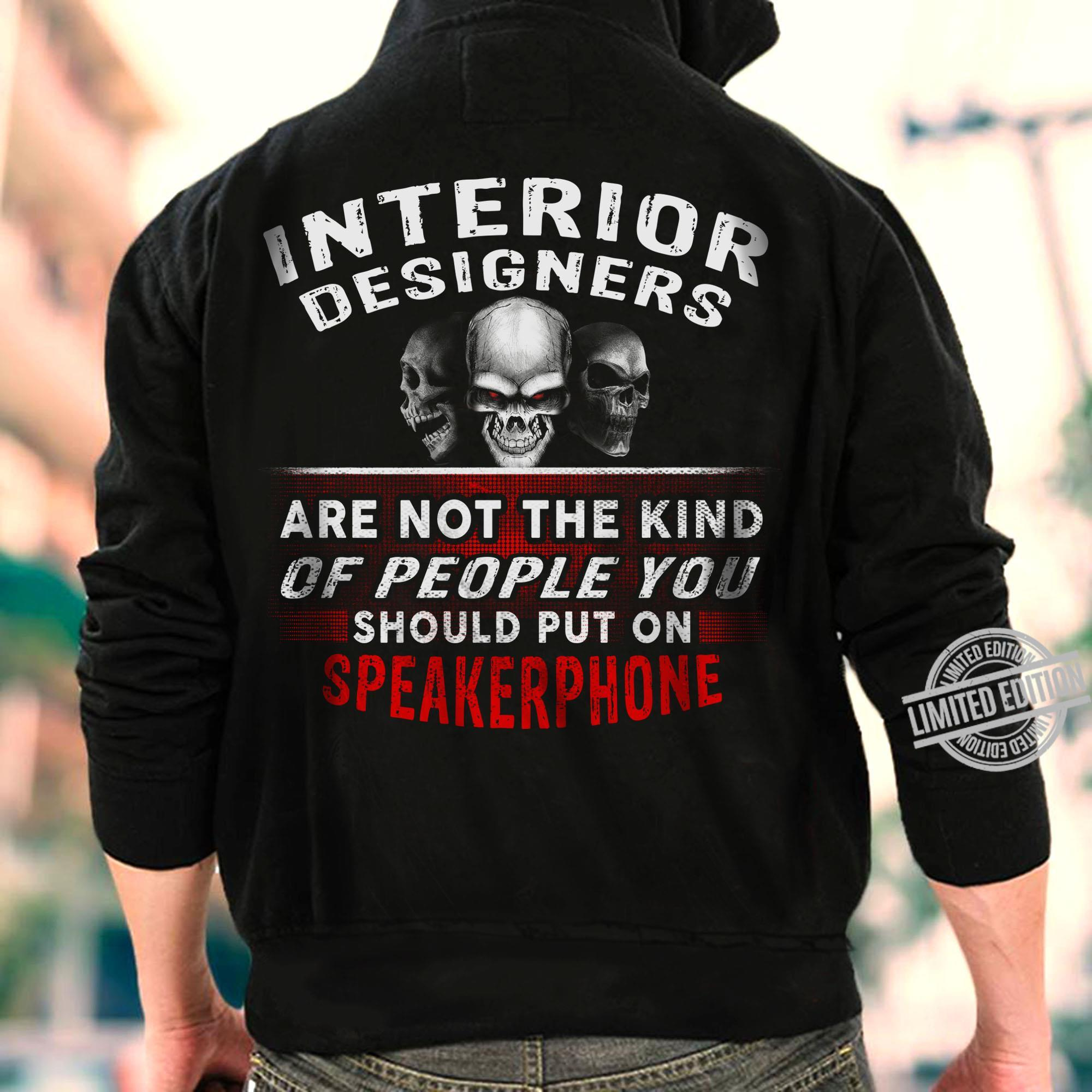 Interior Designers Are Not The Kind Should Put On Speakphone Shirt
