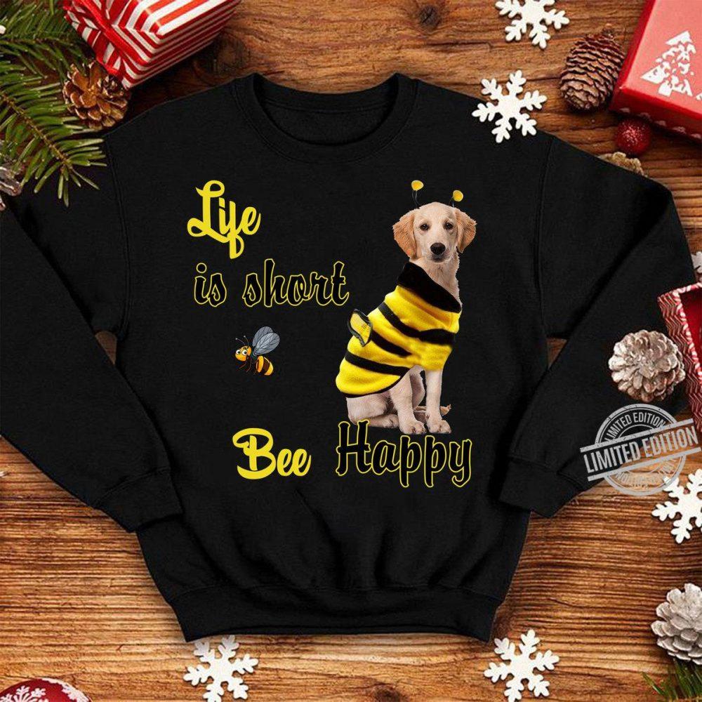 Life Is Short Bee Happy Shirt