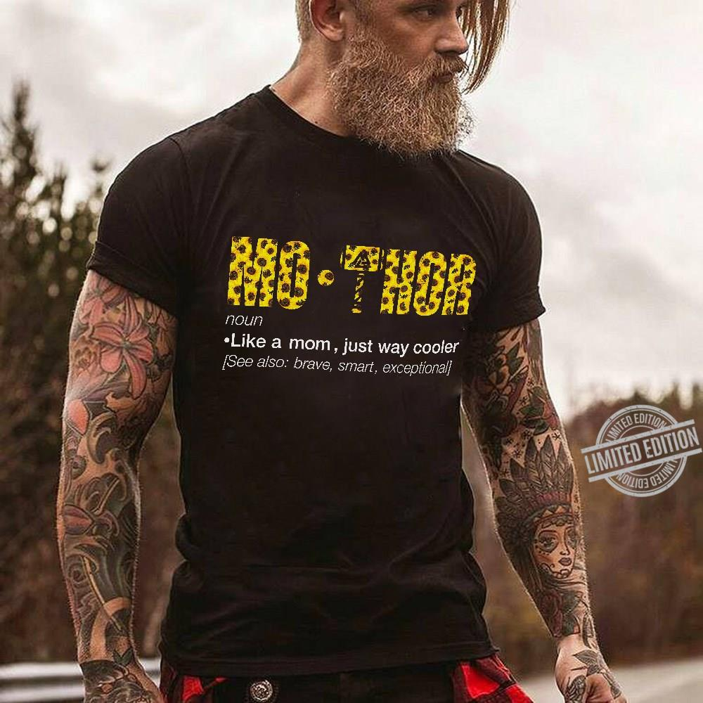 Mo Thor Like A Mom Just Way Cooler See Also Brave Smart Exceptional Shirt