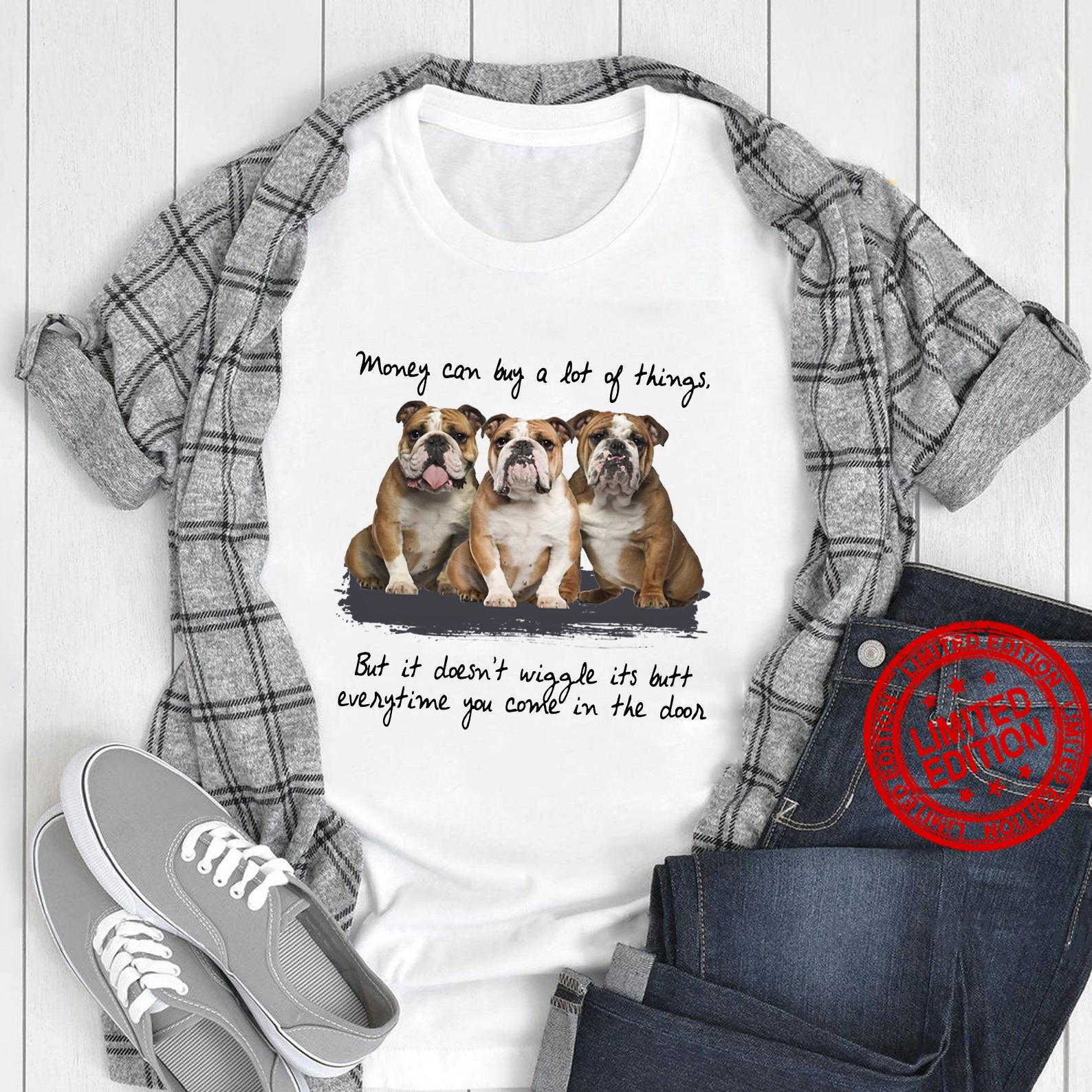 Money Can Buy A Lot Of Things But It Doesn't Wiggle Its Butt Eveytime You Come In The Door Shirt