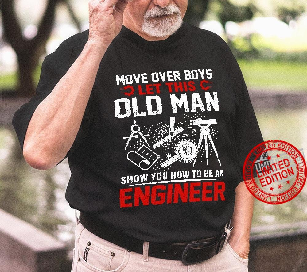 Move Over Boys Let This Old Man Show You How To Be An Engineer Shirt