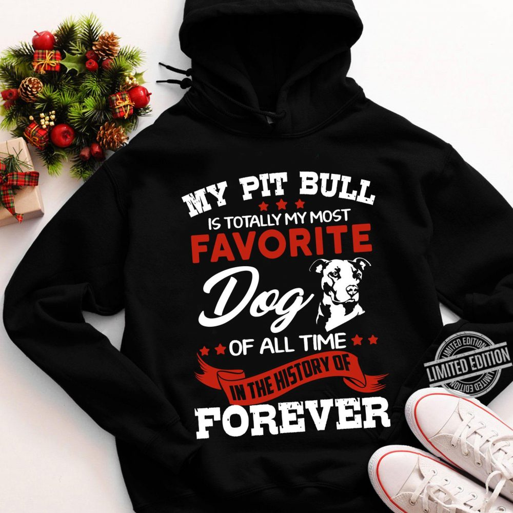 My Pit Bull Is Totall My Most Favorite Dog Of All Time Shirt