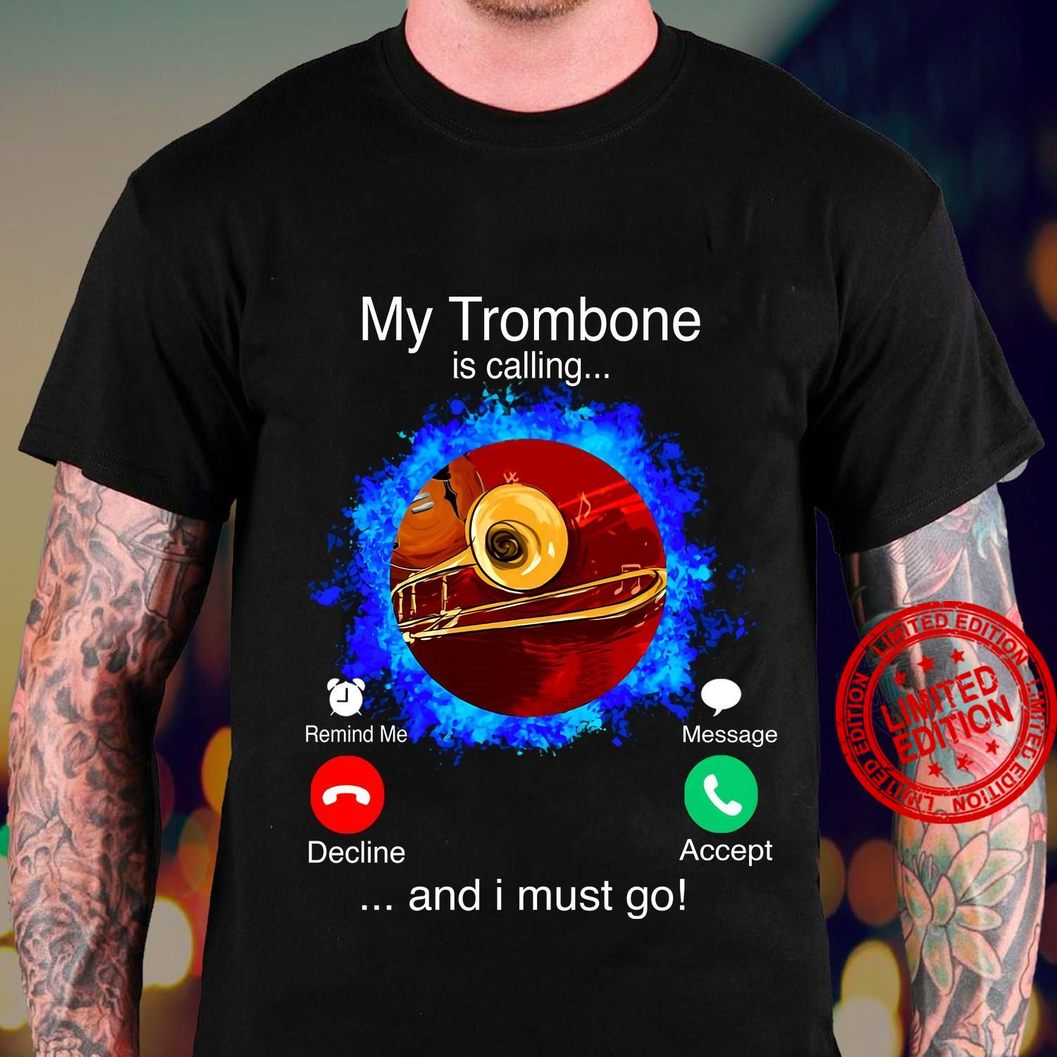 My Trombone Is Calling And I Must Go Shirt
