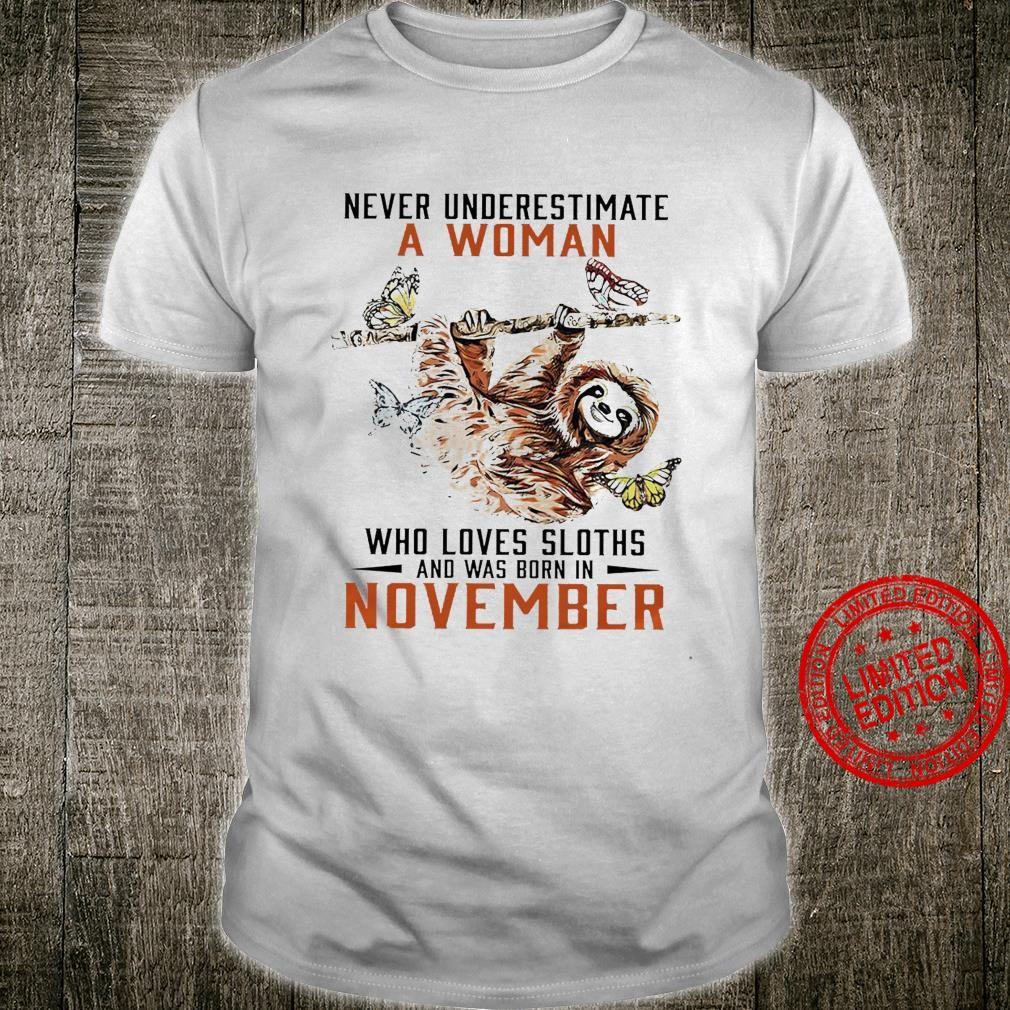 Never Underestimate A Woman Who Loves Sloths And Was Born In November Shirt unisex
