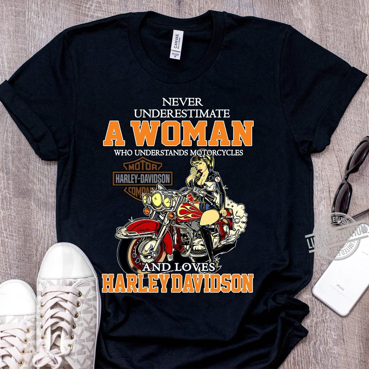 Never Underestimate A Woman Who Understands Motorcycles And Loves Herley Davidson Shirt