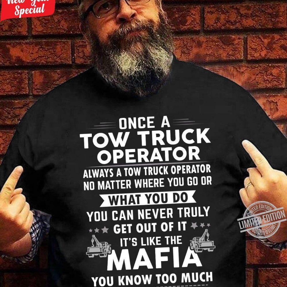Once A Tow Truck Operator What Yo Do Mafia Shirt