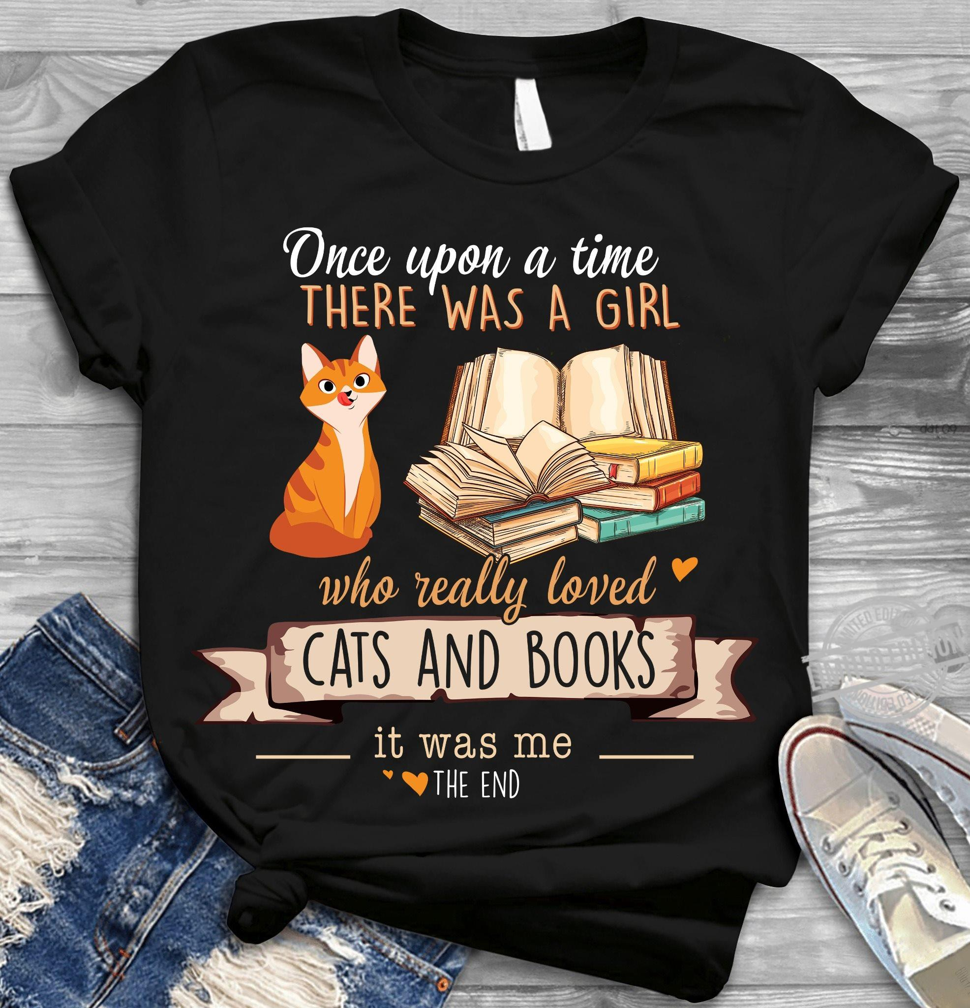 Once Upon A Time There Was A Girl Who Really Loved Cats And Books Shirt