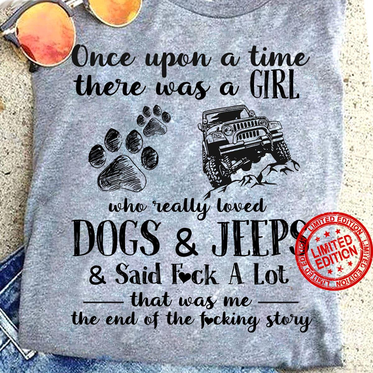 Once Upon A Time There Was A Girl Who Really Loved Dogs & Jeeps & Said Fuck A Lot Shirt