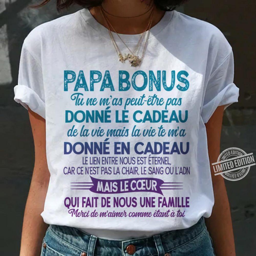 Papa Bonus Tu Ne M'as Peut Etre Pas Donne Le Cadeau De La Vie Mais La Vie Te M'a Donne En Cadeau Shirt