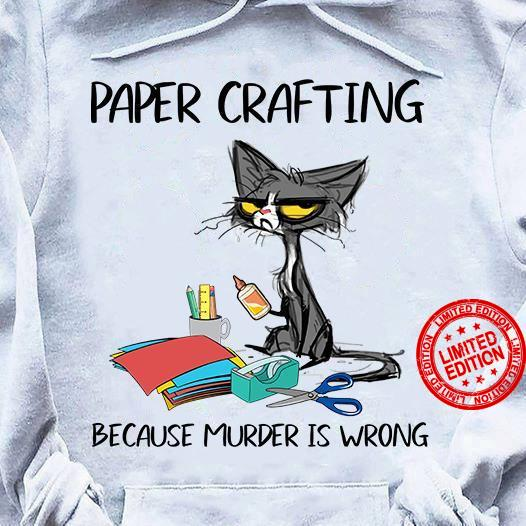 Paper Crafting Because Murder Is Wrong Shirt