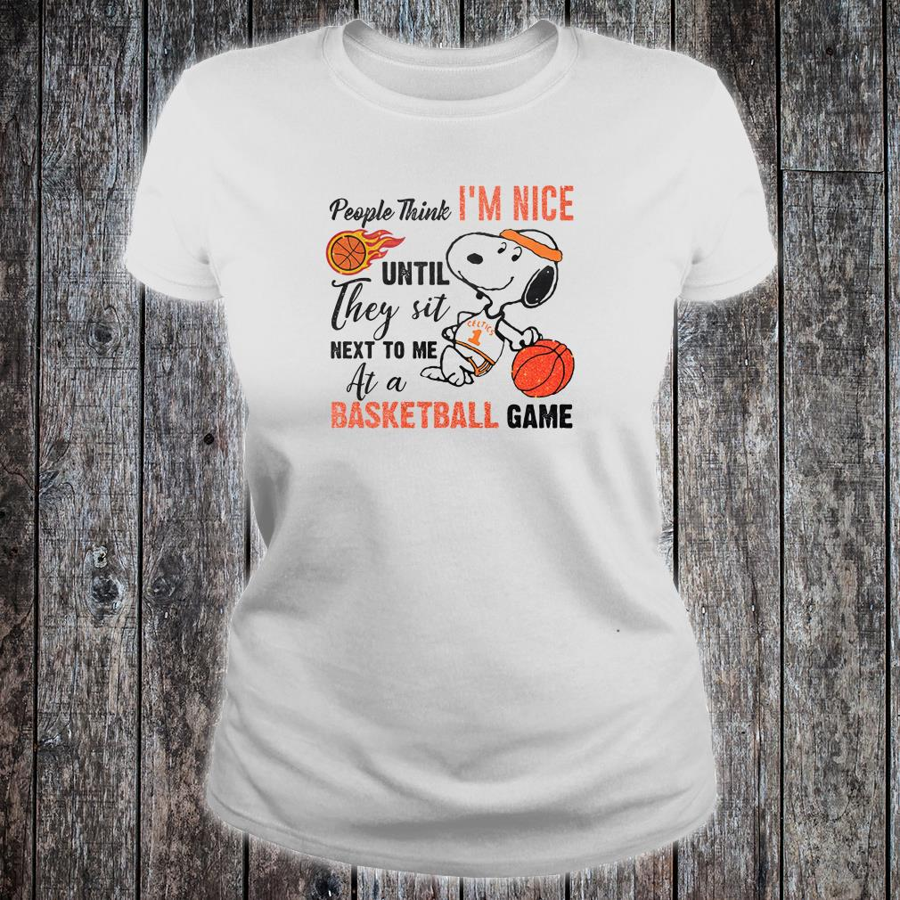 People think i'm nice until they sit next to me at a basketball game shirt ladies tee