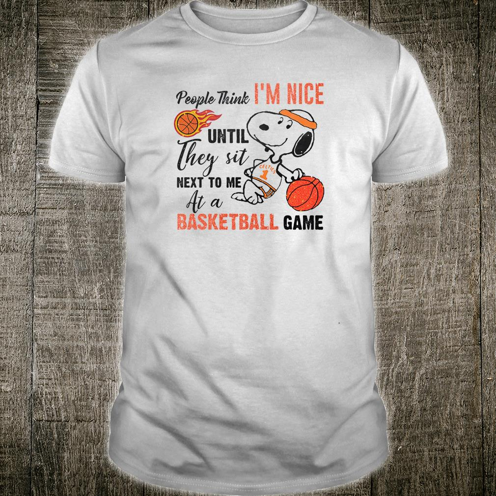 People think i'm nice until they sit next to me at a basketball game shirt