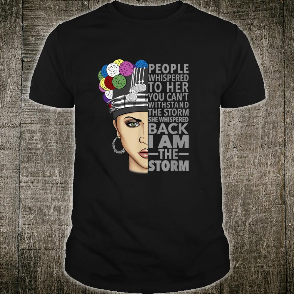 People whispered to her you can't with stand the storm shirt